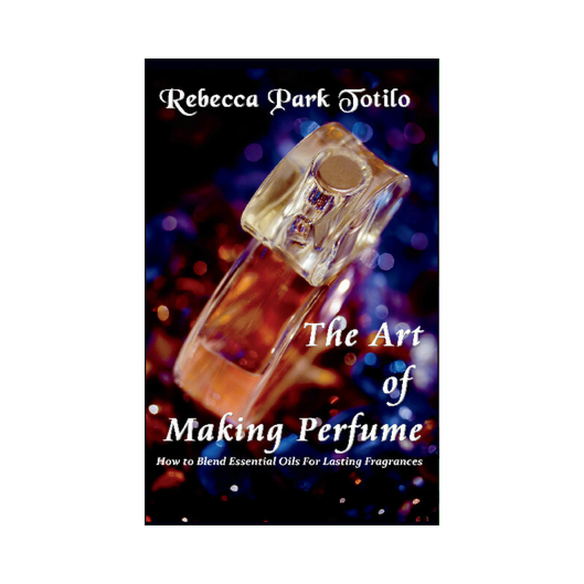 The Art of Making Perfume | Rebecca Park Totilo