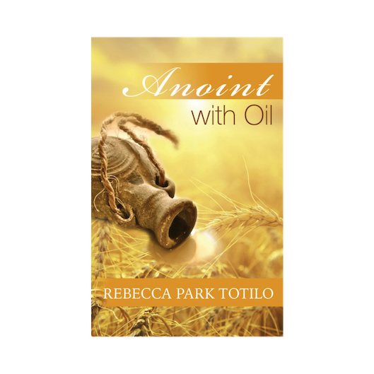 Anoint With Oil by Certified Aromatherapist Rebecca Park Totilo