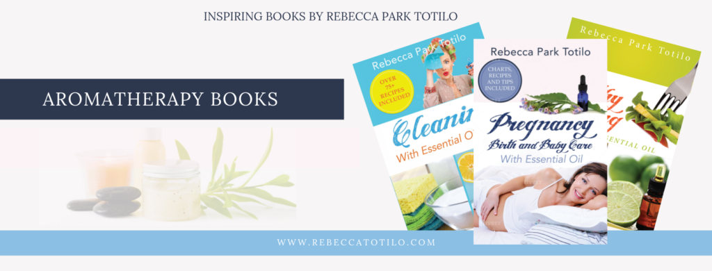 Aromatherapy and Essential Oils Books | Rebecca Park Totilo