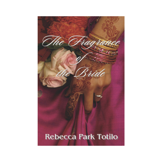 The Fragrance of the Bride | Rebecca Park Totilo