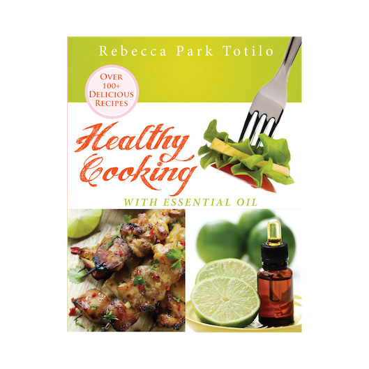Healthy Cooking with Essential Oil by Certified Aromatherapist Rebecca Park Totilo