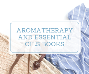 Aromatherapy and Essential Oils Books